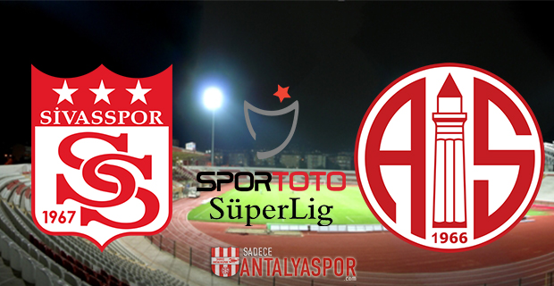 Sivasspor – Antalyaspor (Maç Öncesi)