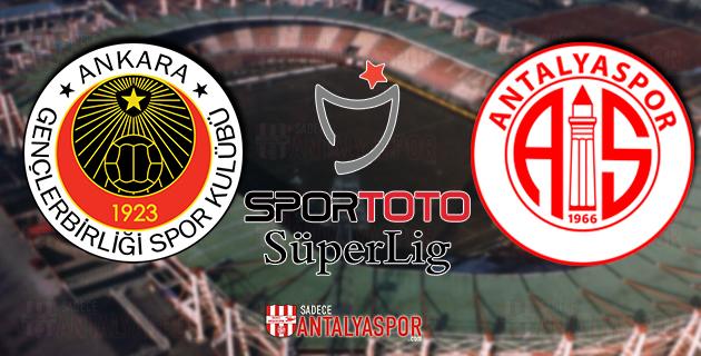 Gençlerbirliği – Antalyaspor (MAÇ ÖNCESİ)