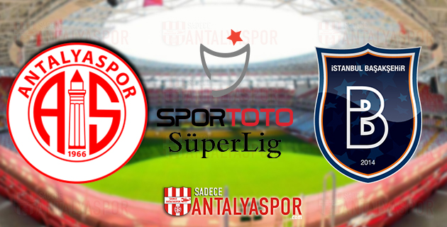 Antalyaspor – M. Başakşehir (MAÇ ÖNCESİ)