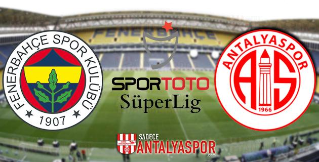 Fenerbahçe – Antalyaspor (MAÇ ÖNCESİ)