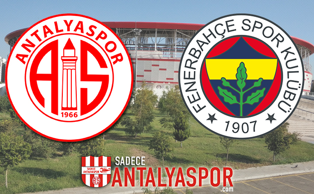 Antalyaspor – Fenerbahçe (MAÇ ÖNCESİ)